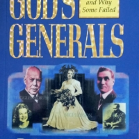 God's Generals Why They Succeeded and Why Some Fail (Volume 1)