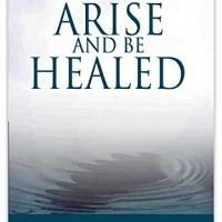 ARISE AND BE HEALED